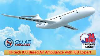 Elect Modern CCU Air Ambulance from Delhi and Patna in Emergency Situation