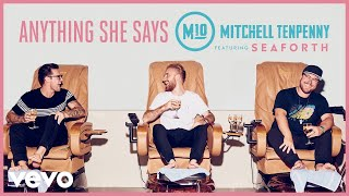 Mitchell Tenpenny   Anything She Says (Audio) Ft. Seaforth