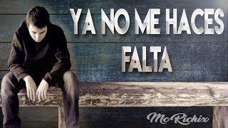Ya No Me Haces Falta💔 Mc Richix (Rap Romántico 2017) + [LETRA]