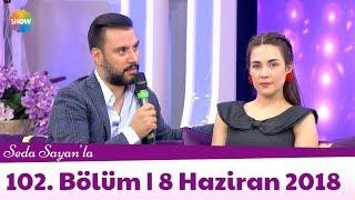 Seda Sayan'la 102. Bölüm | 8 Haziran 2018