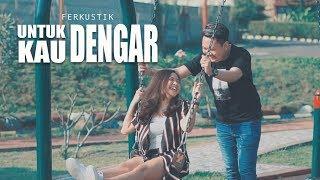 Download lagu Ferkustik Untuk Kau Dengar Mp3
