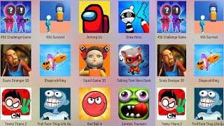 Squid Game 3D,456 Survival game,Among Us,Draw Hero,Scary Stranger,Shape Shifting,Tom Hero,Red Ball 4