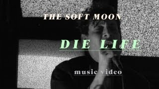 The Soft Moon - Die Life