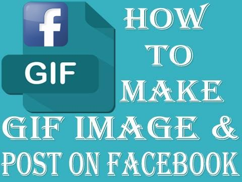 How to Make GIF Images and Post on Facebook