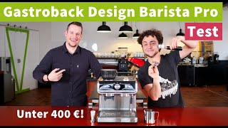 Gastroback Design Barista Pro TEST - Espressomaschine mit Mühle für unter 400€