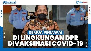 Sekjen DPR: Semua Pegawai di Lingkungan DPR Divaksinasi Covid-19