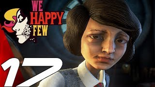 WE HAPPY FEW - Gameplay Walkthrough Part 17 - Ollie Campaign (Full Game) Ultra Settings