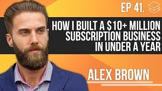 How I built a $10+ Million Subscription Business In Under A Year With Alex Brown | RBM E41