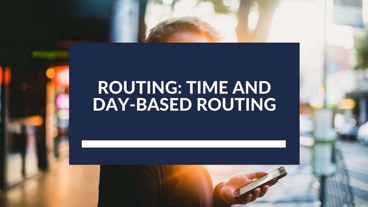 Routing: Time and day-based routing