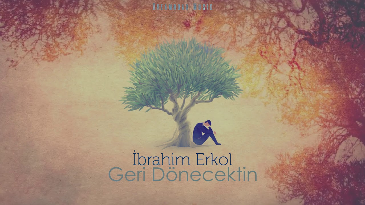İbrahim Erkol – Geri Dönecektin Şarkı Sözleri