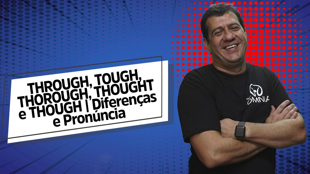 THROUGH, TOUGH, THOROUGH, THOUGHT e THOUGH | Diferenças e Pronúncia