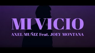 Mi Vicio (Letra) - Axel Muñiz feat. Joey Montana (Video)