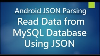 Android JSON Parsing - Read Data from MySQL Database Using JSON