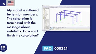 FAQ 000221 | My model is stiffened by tension members. The calculation is terminated with the message about instability. How can I finish the calculation?