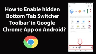 How to Enable hidden Bottom Tab Switcher Toolbar in Google Chrome App on Android?