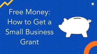 Free Money: How to Get a Small Business Grant