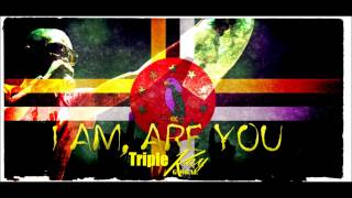 I Am, Are You?-Triple Kay [New Bouyon 2013]