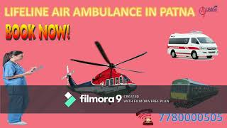 Lifeline Air Ambulance in Patna Supportive in Sudden Dispatch