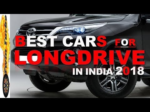 BEST CARS FOR LONG DRIVES IN INDIA 2018 | 10 BEST COMFORTABLE CARS FOR LONG TRIPS
