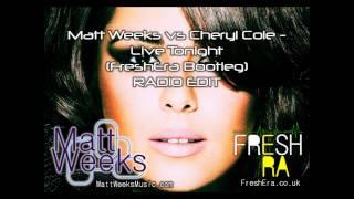 Matt Weeks vs Cheryl Cole - Live Tonight (FreshEra Bootleg) RADIO EDIT