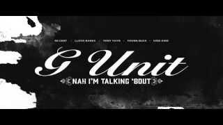 G-Unit - Nah I'm Talking 'Bout [NEW 2014 - CDQ - NODJ - DIRTY + LYRICS IN DESCRIPTION]