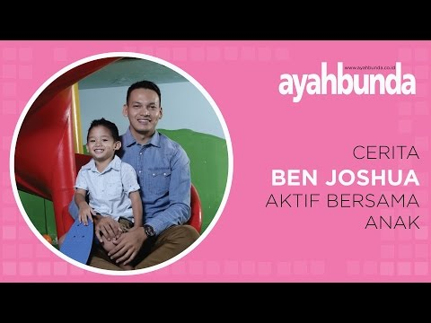 Ben Joshua - Aktif Bersama Anak