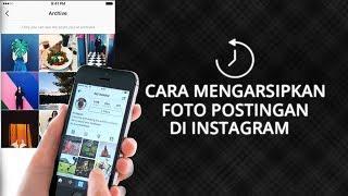Tips - Cara Mudah Arsipkan atau Hilangkan Postingan Foto dan Video di Aplikasi Instagram