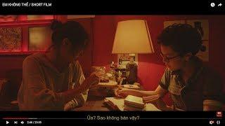 EM KHÔNG THỂ / SHORT FILM