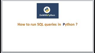 DoWithPython Technologies | How to run SQL Queries using python scripting ?