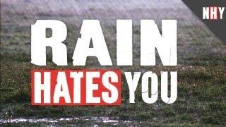RAIN HATES YOU