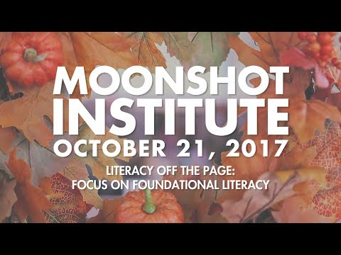 Literacy Off the Page - A Moonshot Institute Workshop October 2017