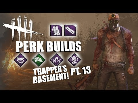 TRAPPER'S BASEMENT! PT. 13 | Dead By Daylight THE TRAPPER PERK BUILDS