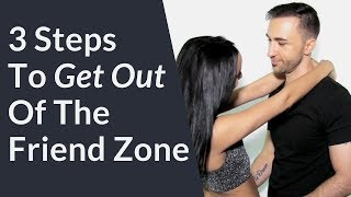 3 Steps To Get Out Of The Friend Zone