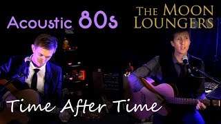 Time After Time  - Cyndi Lauper | Acoustic Cover by the Moon Loungers