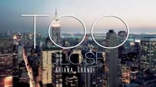 Ariana Grande   Too Close (Lyrics)