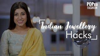 Indian Jewellery Hacks - POPxo Fashion