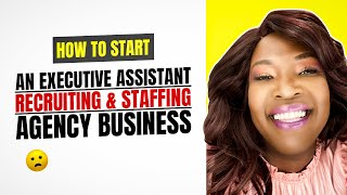 How To Start An Executive Assistant Recruiting & Staffing Agency Business