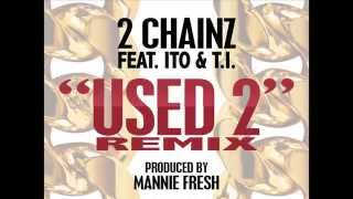 2 Chainz - Used 2 (Official Remix) feat. Ito Da Truth & T.I.