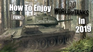WoT || How To Enjoy World of Tanks In 2019...