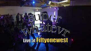Super Whatevr Live At Fiftyonewest
