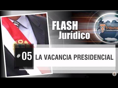 VACANCIA PRESIDENCIAL - Flash Jurídico #5