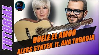 Cómo tocar Duele el Amor en guitarra - Aleks Syntek ft. Ana Torroja - (TUTORIAL) Temporada 2.