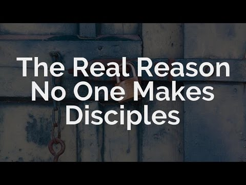 Here's the Real Reason No One Makes Disciples