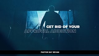 Get Rid of your Approval Addiction (Ps Ray Bevan)