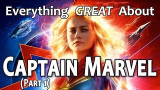 Everything GREAT About Captain Marvel! (Part 1)