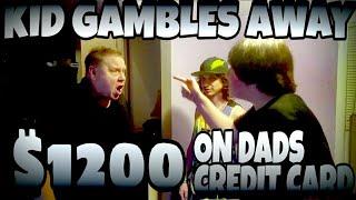 KID GAMBLES AWAY $1,200 ON DAD'S CREDIT CARD ONLINE!!!