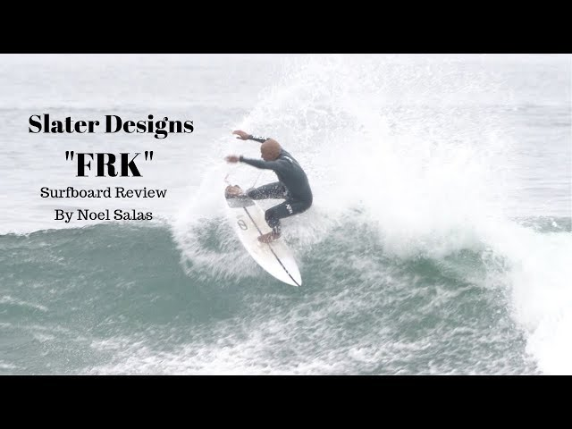 "Slater Designs ""FRK"" Surfboard Review by Noel Salas EP.84"