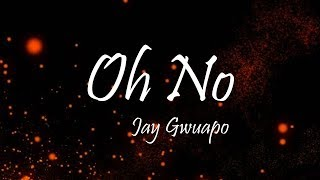 Jay Gwuapo   Oh No Ft. Calboy (Lyrics)