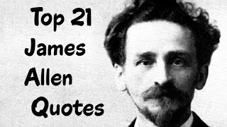 Top 21 James Allen Quotes (Author of As a Man Thinketh)