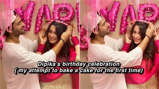DIPIKA' S BIRTHDAY CELEBRATION   MY ATTEMPT TO BAKE A CAKE FOR THE FIRST TIME  SHOAIB IBRAHIM